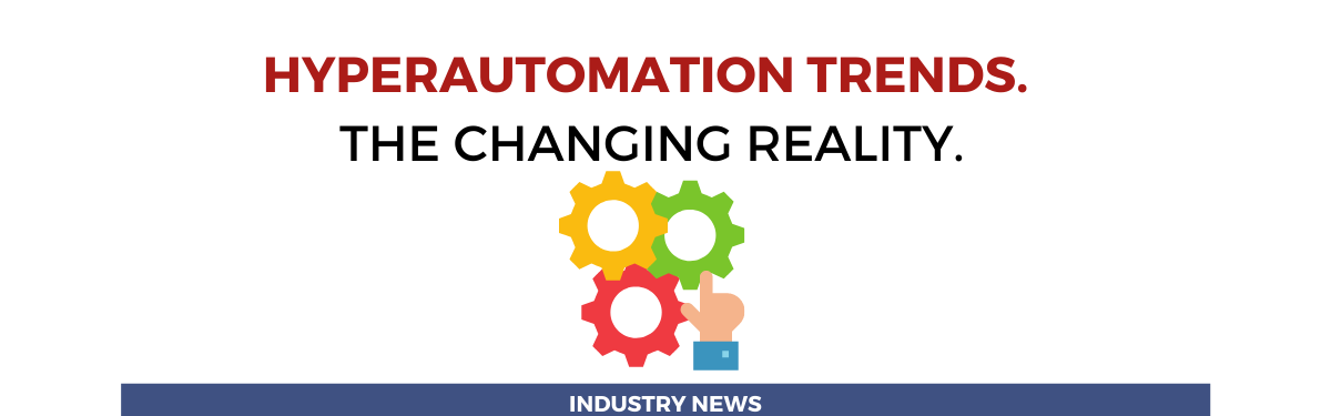 Hyperautomation trends. The changing reality.